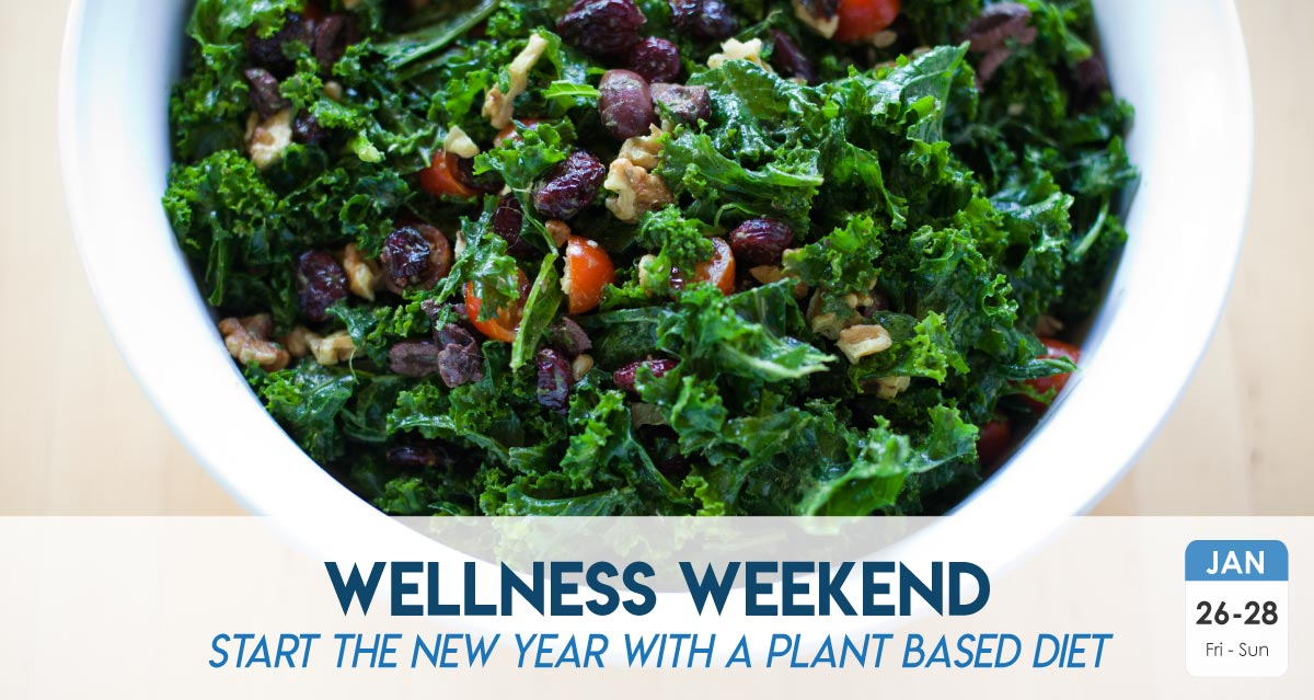 Wellness Weekend – Start The New Year With A Plant Based Diet | Jan 26 – 28, 2018