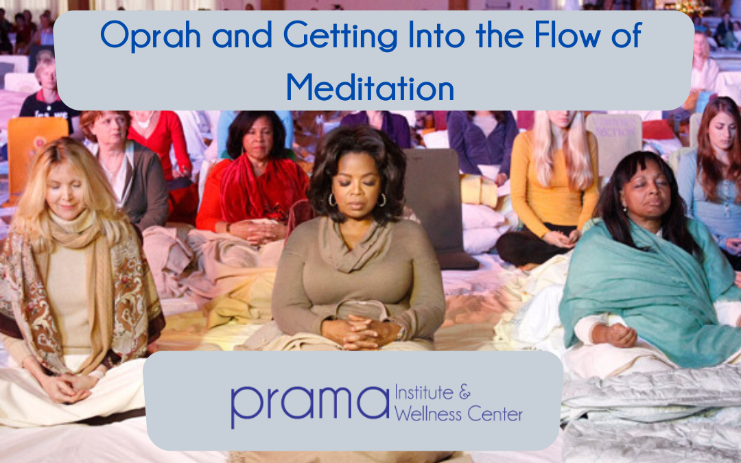 Oprah and Getting into the Flow of Meditation