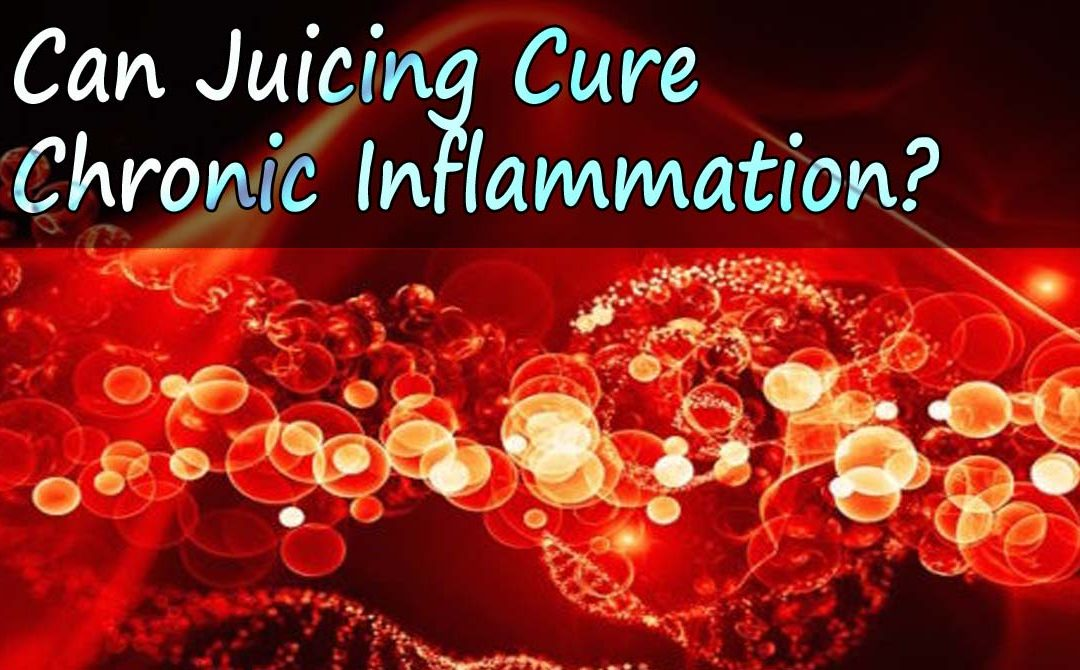 Can Juicing Cure Chronic Inflammation?