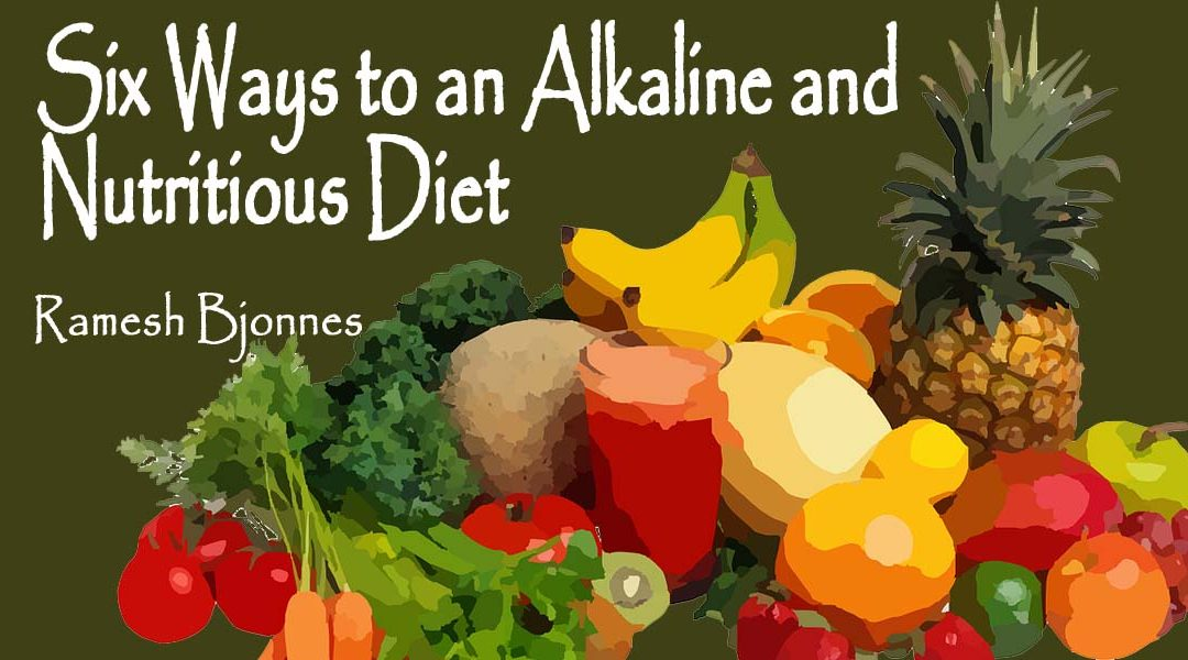Six Ways to an Alkaline and Nutritious Diet